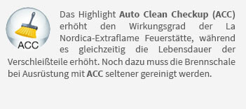 Das Highlight Auto Clean Checkup (ACC) erhöht den Wirkungsgrad der La Nordica-Extraflame Feuerstätte, während es gleichzeitig die Lebensdauer der Verschleißteile erhöht. Noch dazu muss die Brennschale bei Ausrüstung mit ACC seltener gereinigt werden.
