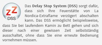 Das Delay Stop System (DSS) sorgt dafür, dass sich Ihre Feuerstätte von La Nordica-Extraflame verzögert abschalten kann. Das DSS ermöglicht beispielsweise, dass Sie bei laufendem Kamin zu Bett gehen und sich dieser nach einer gewissen Zeit selbstständig ausschaltet, ohne dass Sie eine erneute Bedienung vornehmen müssen.
