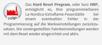 Das Hard Reset Program, oder kurz HRP, ermöglicht es, Ihre programmierbaren La-Nordica-Extraflame-Feuerstätte bei einem eventuellen Fehler in der Programmierung auf die Werkseinstellungen zurückzusetzen. Die voreingestellten Fabrikeinstellungen werden mit dem Reset wieder eingerichtet und aktiv.