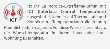 Ist Ihr La Nordica-Extraflame-Kamin mit ICT (Interface Control Temperature) ausgestattet, kann er auf Thermostate und Kontakte zur Temperaturkontrolle in Ihren Räumlichkeiten reagieren. Auf diese Weise ist es einfach, die Wunschtemperatur in Ihrem Haus oder Ihrer Wohnung zu erhalten.