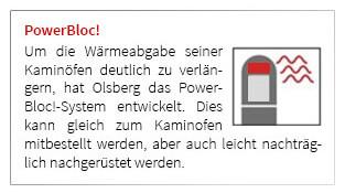Um die Wärmeabgabe seiner Kaminöfen deutlich zu verlängern, hat Olsber das PowerBloc!-System entwickelt. Zur Verfügung stehen bis zu 140 kg optionaler Wärmespeicher. Dieser ist leicht zu montieren und kann auch nachträglich nachgerüstet werden.