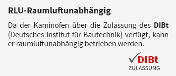 Da der Kaminofen über die Zulassung des DIBt (Deutsches Institut für Bautechnik) verfügt, kann er raumluftunabhängig betrieben werden.
