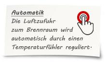 Die Luftzufuhr zum Brennraum wird automatisch durch einen Temperaturfühler reguliert.